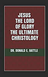 JESUS THE LORD OF GLORY: THE ULTIMATE CHRISTOLOGY