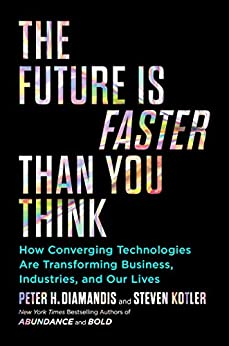 The Future Is Faster Than You Think: How Converging Technologies Are Transforming Business, Industries, and Our Lives (Exponential Technology Series) by [Diamandis, Peter H., Kotler, Steven]