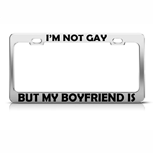 - Elvira Jasper I'M Not Gay But My Boyfriend Is Chrome Metal License Plate Frame Tag Holder