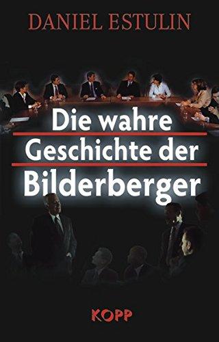 Die wahre Geschichte der Bilderberger Gebundenes Buch – 25. Juli 2007 Daniel Estulin Kopp 393851647X Politikwissenschaft