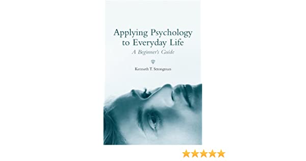 Applying Psychology to Everyday Life: A Beginners Guide