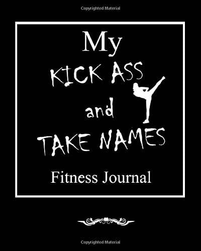 My Kick Ass and Take Names Fitness Journal: Food and Workout Planner, Black Cover with White Text