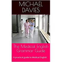 The Medical English Grammar Guide: A practical guide to Medical English (Grammar Guides Book 1)