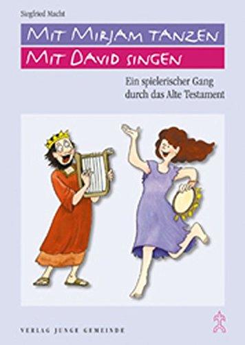 Mit Mirjam tanzen, mit David singen: Ein spielerischer Gang durch das Alte Testament