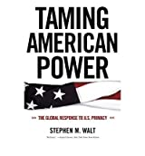 (TAMING AMERICAN POWER: THE GLOBAL RESPONSE TO U.S. PRIMACY) BY WALT, STEPHEN M.(AUTHOR)Paperback Sep-2006