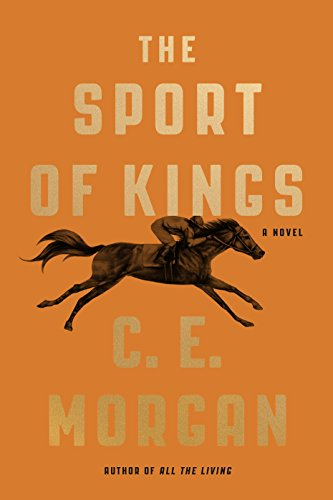 The Sport of Kings: A Novel by [Morgan, C. E.]