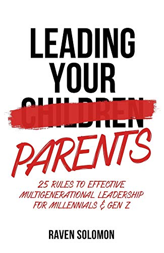 Ravens Rule - Leading Your Parents: 25 Rules to Effective Multigenerational Leadership for Millennials & Gen Z