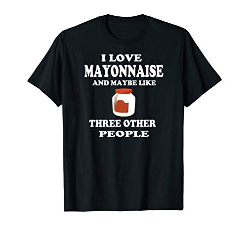 Mayonnaise Lover T Shirt Gift Idea Funny Gag Pun Gift