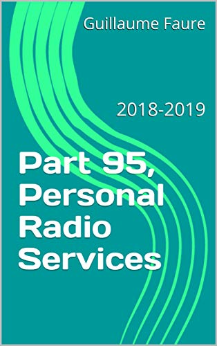 - Part 95, Personal Radio Services: 2018-2019