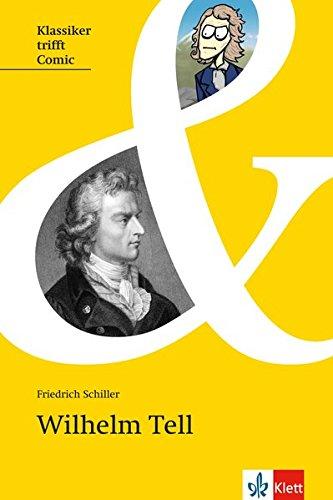 Wilhelm Tell: Originaltext mit Comic und Annotationen (Klassiker trifft Comic / Interesse wecken, Zugang erleichtern, Originaltext lesen)