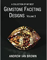 A collection of my best Gemstone Faceting Designs Volume 3