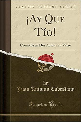 ay Que Tío!: Comedia En DOS Actos Y En Verso (Classic Reprint ...
