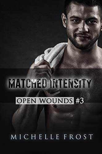 Matched Intensity (Open Wounds Book 3) by [Frost, Michelle]