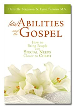 (dis)Abilities and the Gospel: How to Bring People with Special Needs Closer to Christ by [Parsons M.S., Lynn, Ferguson, Danyelle]