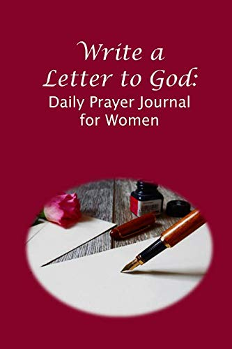 Write a Letter to God: Daily Prayer Journal for Women Who Want to Impact Coming Generations (Power Of A Praying Woman Bible Verses)