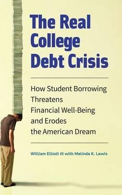 How Student Borrowing Threatens Financial Well-Being and Erodes the American Dream The Real College Debt Crisis (Hardback) - Common