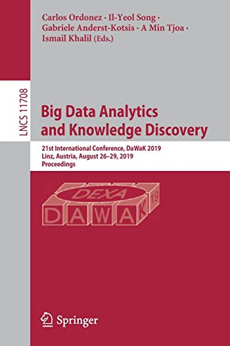 Big Data Analytics and Knowledge Discovery: 21st International Conference, DaWaK 2019, Linz, Austria, August 26-29, 2019, Proceedings (Lecture Notes in Computer Science)