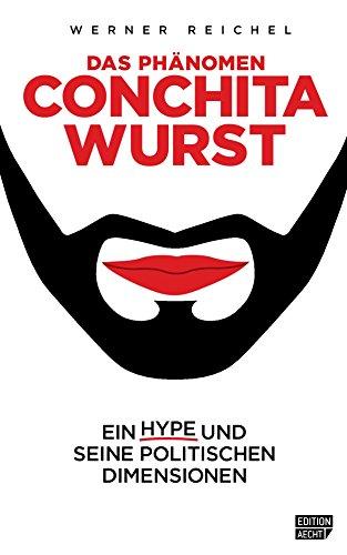 Das Phänomen Conchita Wurst: Ein Hype und seine politischen Dimensionen (Edition Aecht 1) (German Edition)