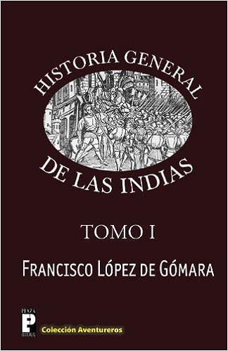 Historia General de las Indias: Volume 1: Amazon.es: de Gómara, Francisco López: Libros