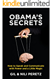 Obama's Secrets: How to Speak and Communicate with Power and a Little Magic