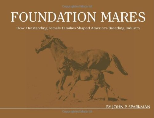 Foundation Mares: How Outstanding Female Families Shaped America's Breeding Industry