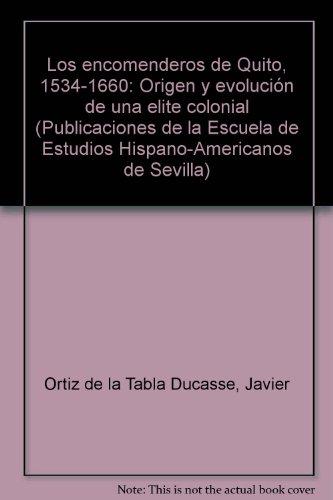 Los encomenderos de Quito, 1534-1660: Origen y evolución de una elite colonial (Publicaciones de la Escuela de Estudios Hispano-Americanos de Sevilla) (Spanish Edition)