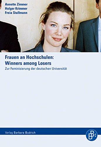 Frauen an Hochschulen: Winners among Losers: Zur Feminisierung der deutschen Universität