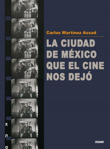 Descargar Libro La Ciudad De México Que El Cine Nos Dejó Carlos Martínez Assad