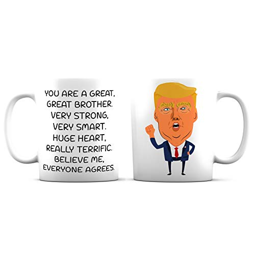 Funny Trump Quotes, You Are Great Brother Ceramic Coffee Mug - 11 oz. - Funny Gift Cup For Men, Brothers, Birthday, Colleagues, Work and Best Friends, Christmas Gifts Mugs Cups
