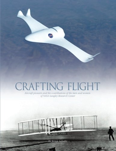 Read Online Crafting Flight: Aircraft Pioneers and the Contributions of the Men and Women of NASA Langley Research Center PDF