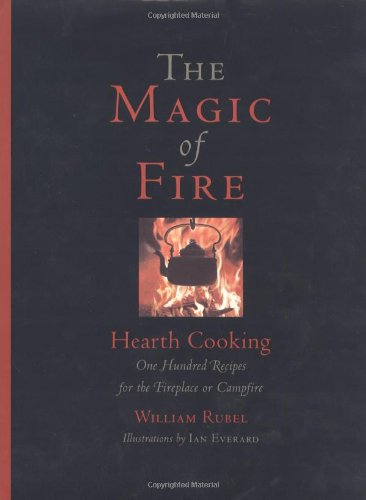 - The Magic of Fire: Hearth Cooking: One Hundred Recipes for the Fireplace or Campfire