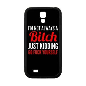 Slim And Stylish Funny Bitch Quotes I'm Not Always a Bitch Just Kidding Go Fuck Yourself Pattern SamSung Galaxy S4 I9500 TPU(Laser Technology) Case Cover for White And Black