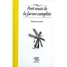 Petit traité de la farine complète (French Edition)