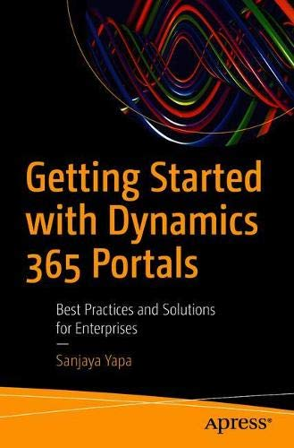 Getting Started with Dynamics 365 Portals: Best Practices and Solutions for Enterprises (Entity Framework Best Practices)