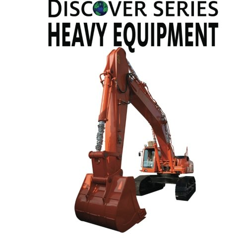 (Heavy Equipment: Discover Series Picture Book for)