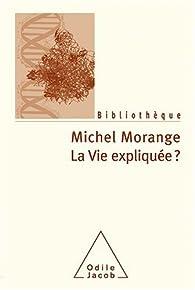 La vie expliquée ? : 50 ans après la double hélice par Michel Morange