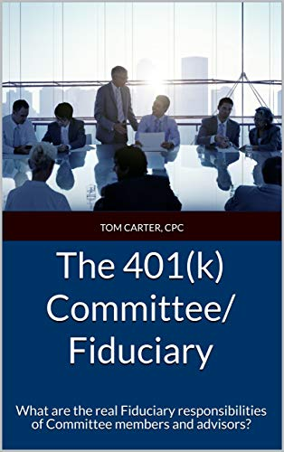 The 401(k) Committee/Fiduciary: What are the real Fiduciary responsibilities of Committee members and advisors?