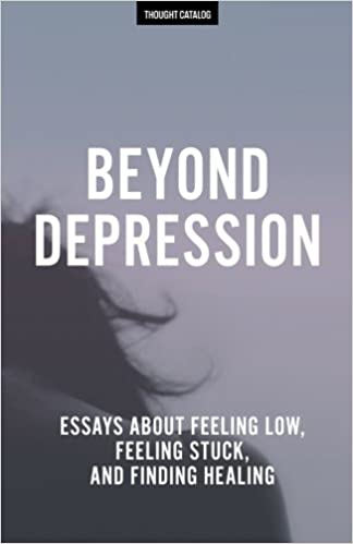 Beyond Depression: Essays About Feeling Low, Feeling Stuck, And ...