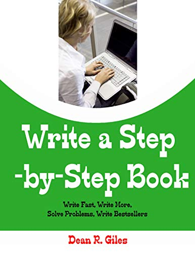 Write a Step-By-Step Book: Write Fast, Write Better, Write More, Solve Problems, Write Bestsellers (How to Write a Book Book 1) (Best Travel Checklist App)