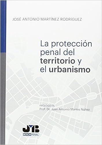 Protección penal del territorio y el urbanismo: José Antonio Martínez Rodríguez: 9788494433252: Amazon.com: Books
