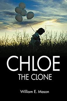 Chloe The Clone by [Mason, William E.]