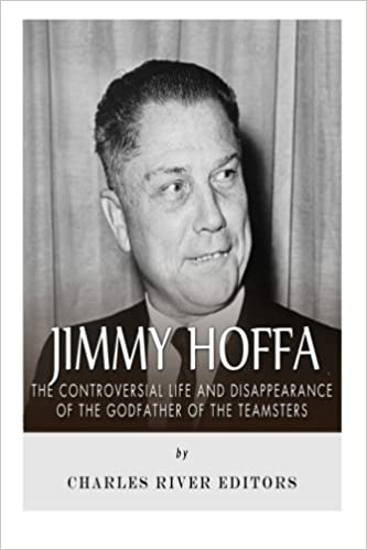 Jimmy Hoffa The Controversial Life And Disappearance Of The
