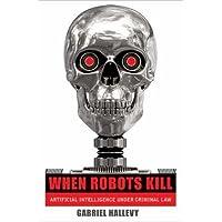 When Robots Kill: Artificial Intelligence under Criminal Law