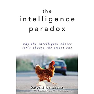 The Intelligence Paradox: Why the Intelligent Choice Isn't Always the Smart One Audiobook