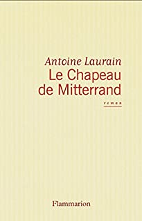Le chapeau de Mitterrand, Laurain, Antoine