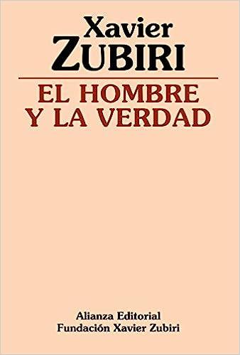 El hombre y la verdad (Obras De Xavier Zubiri): Amazon.es: Xavier Zubiri Apalategui: Libros