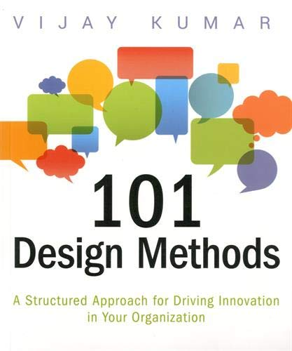 101 Design Methods: A Structured Approach for Driving Innovation in Your Organization (Human Resource Management Process In The Organization)