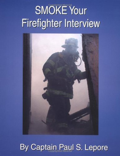 Smoke Your Firefighter Interview By Paul S Lepore 2003 09 01
