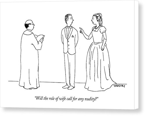Will The Role Of Wife Call For Any Nudity? by Alex Gregory, New Yorker, March 13th, 2000, Canvas Print