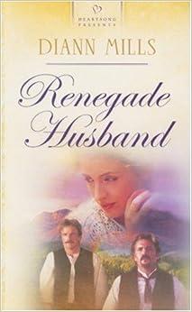 Renegade Husband (Nebraska Legacy Series, No. 4) (Heartsong Presents, No. 636) by DiAnn Mills (2005-03-01)